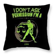 I Dont Ask Permission Libra Zodiac Horoscope Throw Pillow