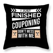 I Just Finished Couponing Dont Mess With Me Throw Pillow