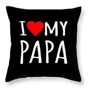 I Love My Papa Throw Pillow