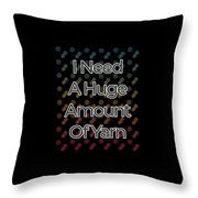 I Need A Huge Amount Of Yarn 2 Throw Pillow