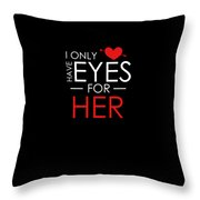 I Only Have Eyes For Her Valentines Day Throw Pillow