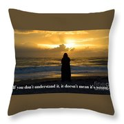 If You Don't Understand It... Throw Pillow