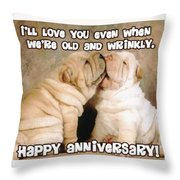 I'll Love You Even When We're Old And Wrinkly Throw Pillow