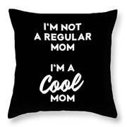 Im Not A Regular Im A Cool Mom Throw Pillow