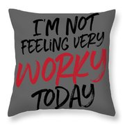 I'm Not Feeling Very Worky Throw Pillow