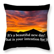 It's A Beautiful Day  What Is Your Intention For It Throw Pillow