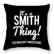 Its A Smith Thing You Wouldnt Understand Throw Pillow