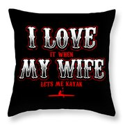 Kayaking Tshirt I Love It When My Wife Lets Me Kayak Funny Throw Pillow
