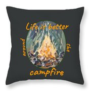 Life Is Better Around The Campfire Throw Pillow