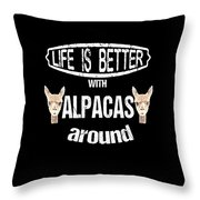 Life Is Better With Alpacas Around Throw Pillow