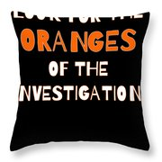Look For The Oranges Of The Investigation Throw Pillow