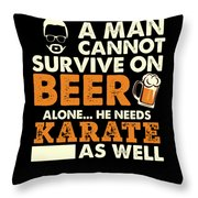 Man Cannot Survive On Beer Alone He Needs Karate As Well Throw Pillow