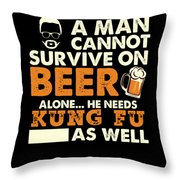 Man Cannot Survive On Beer Alone He Needs Kung Fu As Well Throw Pillow