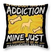 Manchester Terrier Funny Dog Addiction Throw Pillow