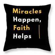 Miracles Happen Faith Helps Bible Christian Love Throw Pillow