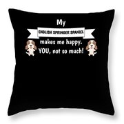 My English Springer Spaniel Makes Me Happy You Not So Much Funny Gift Idea Throw Pillow
