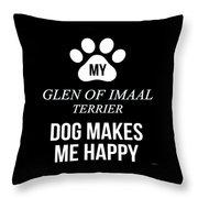 My Glen Of Imaal Terrier Makes Me Happy Throw Pillow