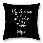 My Grandma And I Got In Trouble Today Throw Pillow