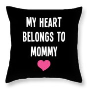 My Heart Belons To Mommy Throw Pillow