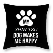 My Shih Tzu Makes Me Happy Throw Pillow