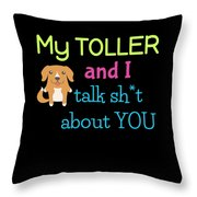 My Toller And I Talk Sh T About You Throw Pillow
