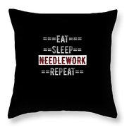 Needlework Gift Eat Sleep Repeat For Crafty People Throw Pillow