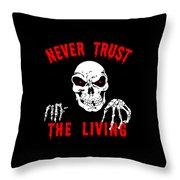 Never Trust The Living Halloween Throw Pillow