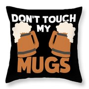 Oktoberfest Tshirt Dont Touch My Mugs Funny Beer Tee Throw Pillow