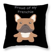 Proud Of My Frenchie Throw Pillow