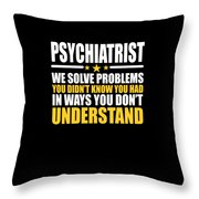 Psychiatrist Gift Problem Solver Saying Throw Pillow