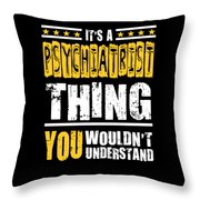Psychiatrist You Wouldnt Understand Throw Pillow