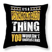 Psychologist You Wouldnt Understand Throw Pillow