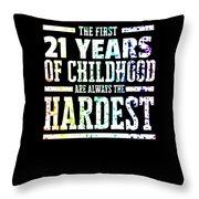 Rainbow Splat First 21 Years Of Childhood Always The Hardest Funny Birthday Gift Idea Throw Pillow