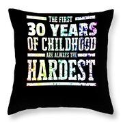 Rainbow Splat First 30 Years Of Childhood Always The Hardest Funny Birthday Gift Idea Throw Pillow