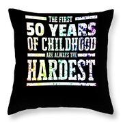 Rainbow Splat First 50 Years Of Childhood Always The Hardest Funny Birthday Gift Idea Throw Pillow