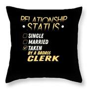 Relationship Status Taken By A Badass Clerk Throw Pillow