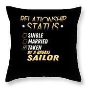 Relationship Status Taken By A Badass Sailor Throw Pillow