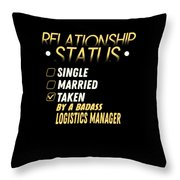 Relationship Status Taken By A Logistics Manager Throw Pillow