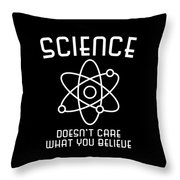 Science Doesnt Care What You Believe Throw Pillow