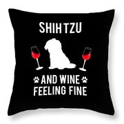 Shih Tzu And Wine Feeling Fine Dog Lover Throw Pillow