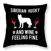 Siberian Husky And Wine Felling Fine Dog Lover Throw Pillow