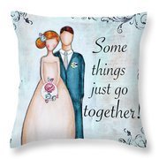 Some Things Just Go Together Throw Pillow