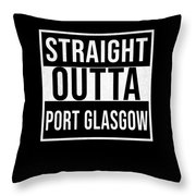 Straight Outta Port Glasgow Throw Pillow