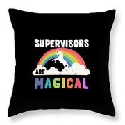 Supervisors Are Magical Throw Pillow