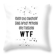 Text Art Even The Calendar Says Wtf Throw Pillow