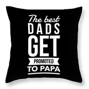 The Best Dads Get Promoted To Papa Throw Pillow