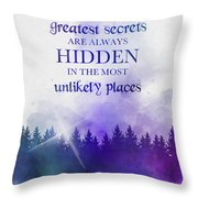 The Greatest Secrets Are Always Hidden In The Most Unlikely Places Throw Pillow