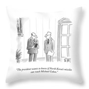 The President Wants To Know Throw Pillow