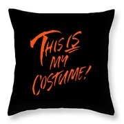 This Is My Halloween Costume Throw Pillow