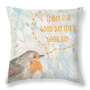 Today Is A Good Day With Bird Throw Pillow by Maria Langgle